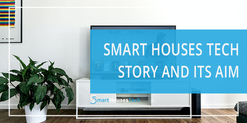 About Smart Houses Tech and Aim