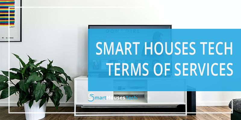 Terms of Services of Smart Houses Tech