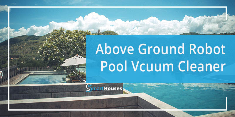 Above Ground Robotic Pool Cleaner - Smart Home Automation - Smart Houses Tech