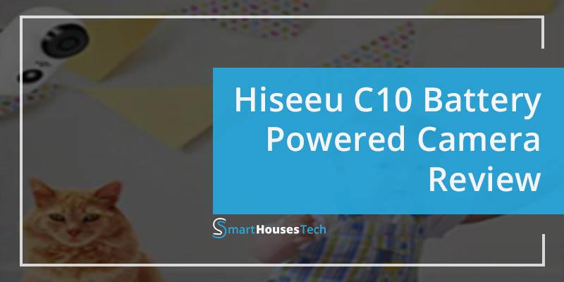 Battery-Powered C10 Hiseeu Camera Review - SmartHousesTech