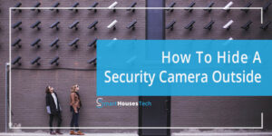 how to hide a security camera outside - Smart Houses Tech