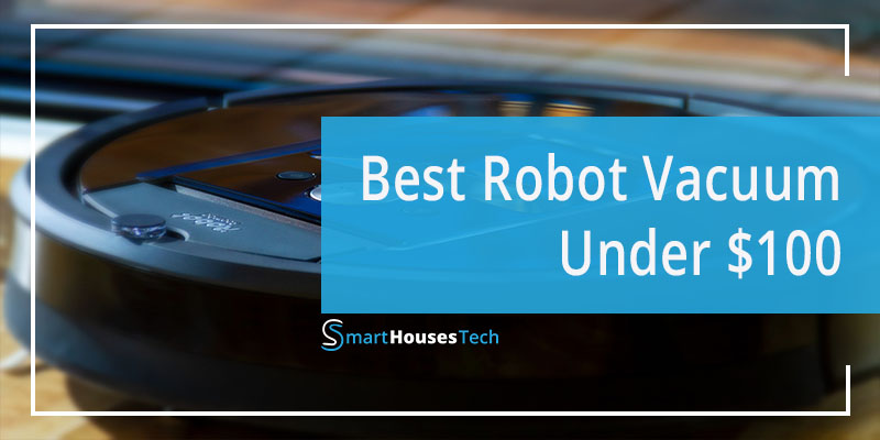 Best Robot Vacuum Under 100 - Affordable Robot Vacuum - $100