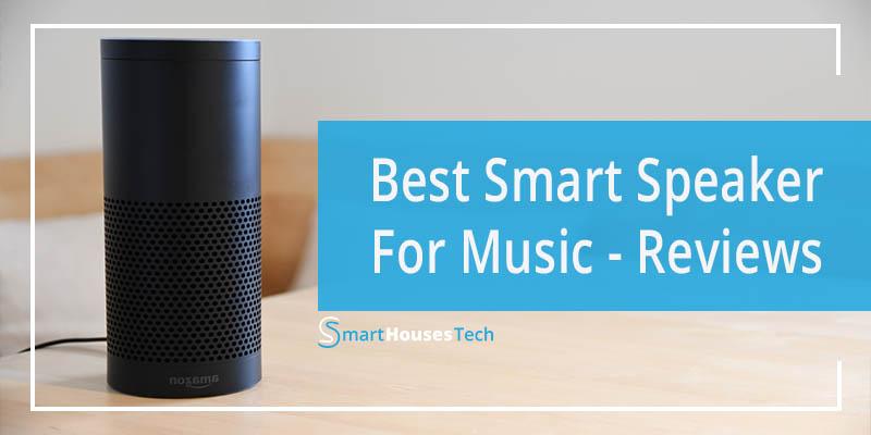 best smart speaker for music review - SmartHousesTech
