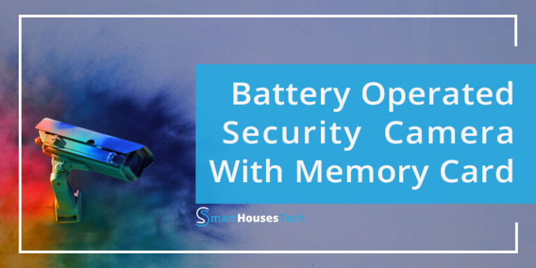 battery operated security camera with memory card - Smart Houses Tech