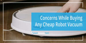 What to Consider While Buying Cheap Robot Vacuum - SmartHousesTech