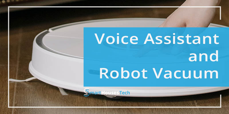 Smart Home Technology Voice Assistant and Robot Vacuum - Smart Houses Tech