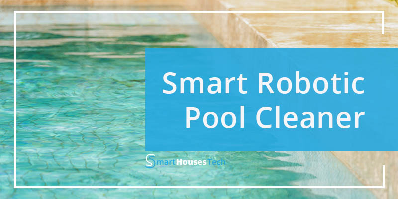 Smart Robotic Pool Cleaner - Smart Home Tech