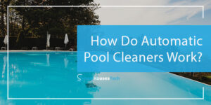 how do automatic pool cleaners work - SmartHousesTech