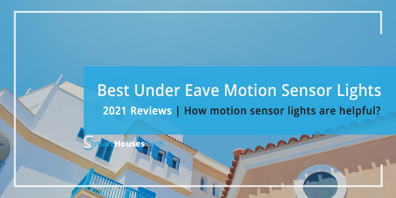 Best Under Eave Motion Sensor Lights Reviews - SmartHousesTech