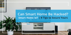 Can Smart Home be Hacked - SmartHousesTech