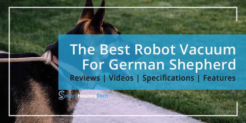 Best Robot Vacuum for German Shepherd Reviews - SmartHousesTech