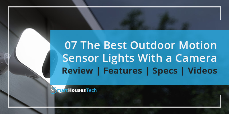 Best Outdoor Motion Sensor Lights With Camera Reviews