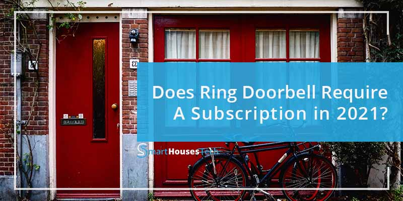 Does Ring Doorbell Require Subscription in 2021? - SmartHousesTech