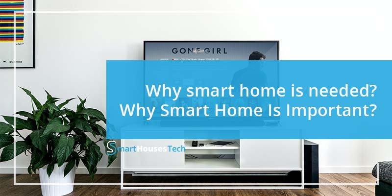 Why smart home is needed and why smart home is needed