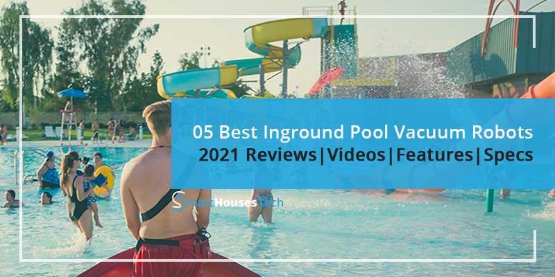Best Inground Pool Vacuum Robot In 2021 Reviews