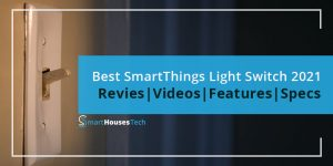 Best SmartThings Light Switch Reviews 2021 - SmartHousesTech